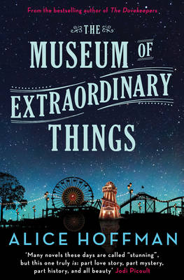 Museum of Extraordinary Things by Alice Hoffman