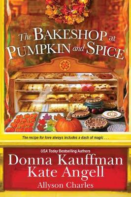 The Bakeshop at Pumpkin and Spice by Donna Kauffman