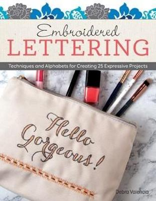 Embroidered Lettering: Techniques and Alphabets for Creating 25 Expressive Projects by Debra Valencia