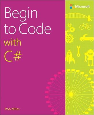 Begin to Code with C# by Rob Miles