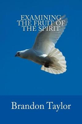 Examining the Fruit of the Spirit by Brandon Taylor