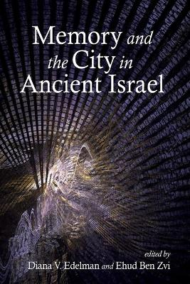 Memory and the City in Ancient Israel by Diana V. Edelman