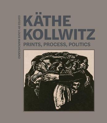 Kathe Kollwitz - Prints, Process, Politics book