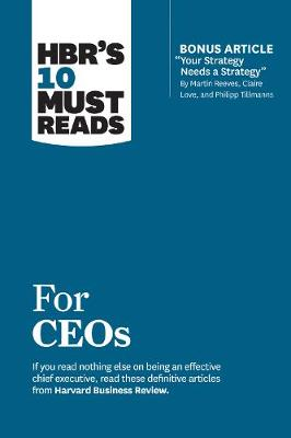 HBR's 10 Must Reads for Ceos (with Bonus Article 'Your Strategy Needs a Strategy' by Martin Reeves, Claire Love, and Philipp Tillmanns) by Harvard Business Review