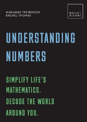 Understanding Numbers: Simplify life's mathematics. Decode the world around you.: 20 thought-provoking lessons by Marianne Freiberger