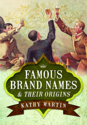 Famous Brand Names and Their Origins by Kathy Martin