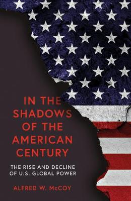 In the Shadows of the American Century by Alfred W. McCoy