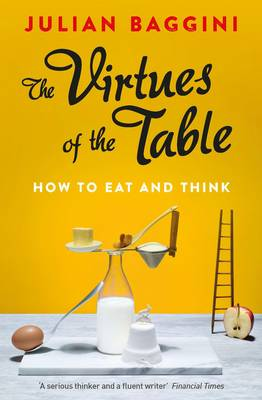 The Virtues of the Table by Julian Baggini
