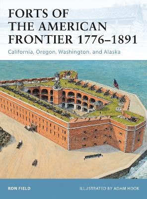 Forts of the American Frontier 1776-1891 by Ron Field