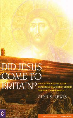 Did Jesus Come to Britain? by Glynn S. Lewis