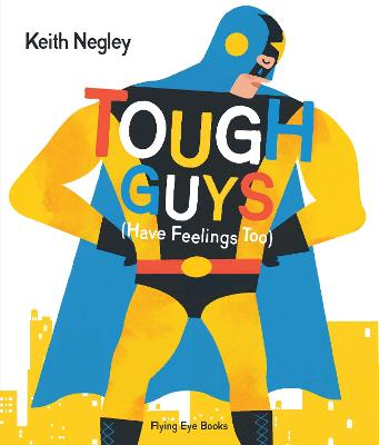 Tough Guys Have Feelings Too (Paperback) by Keith Negley