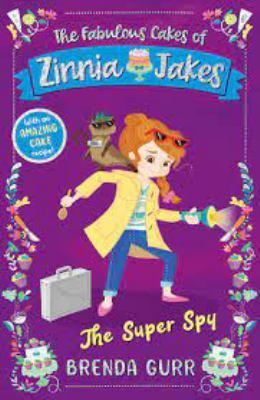 The Fabulous Cakes of Zinnia Jakes: The Super Spy by Brenda Gurr