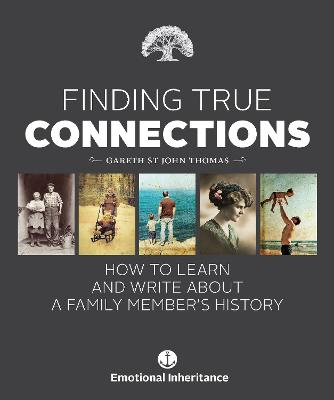 Finding True Connections: How to Learn and Write About a Family Member's History by Gareth St John Thomas