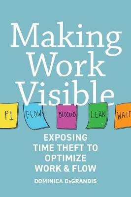 Making Work Visible by Dominica Degrandis