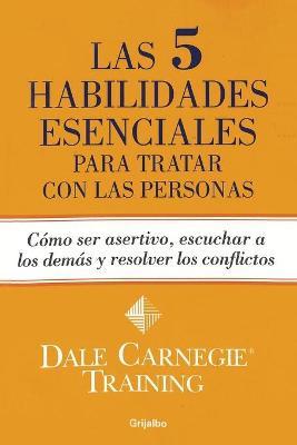 Las 5 habilidades esenciales para tratar con las personas by Dale Carnegie