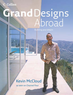 Grand Designs Abroad: Building Your Dream by Kevin McCloud