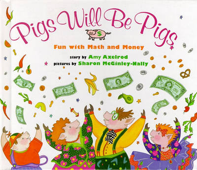 Pigs Will Be Pigs: Fun with Math and Money by Amy Axelrod