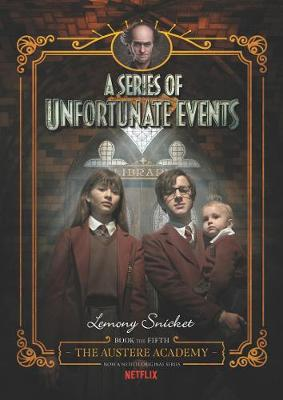 A Series of Unfortunate Events: #5 The Austere Academy [Netflix Tie-in Edition] by Lemony Snicket