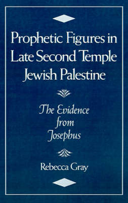 Prophetic Figures in Late Second Temple Jewish Palestine by Rebecca Gray