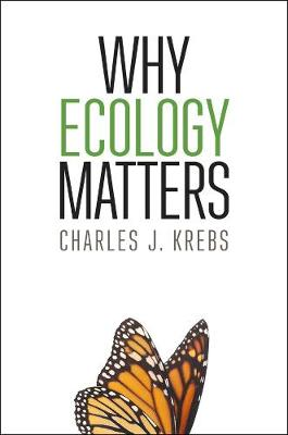 Why Ecology Matters by Charles J. Krebs