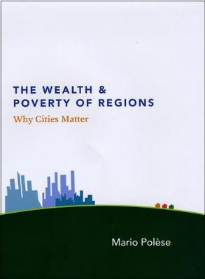 The Wealth and Poverty of Regions by Mario Polese