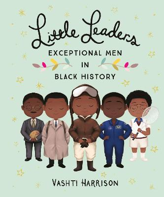 Little Leaders: Exceptional Men in Black History by Vashti Harrison