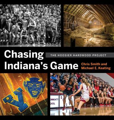 Chasing Indiana's Game: The Hoosier Hardwood Project by Chris Smith