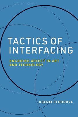 Tactics of Interfacing: Encoding Affect in Art and Technology book