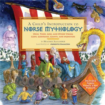 A Child's Introduction to Norse Mythology: Odin, Thor, Loki, and Other Viking Gods, Goddesses, Giants, and Monsters by Heather Alexander