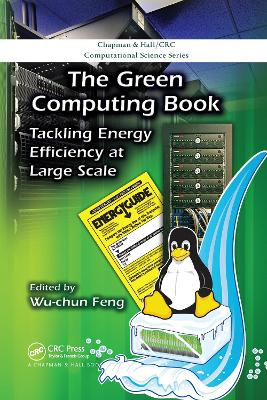 The The Green Computing Book: Tackling Energy Efficiency at Large Scale by Wu-chun Feng