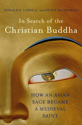 In Search of the Christian Buddha by Donald S. Lopez