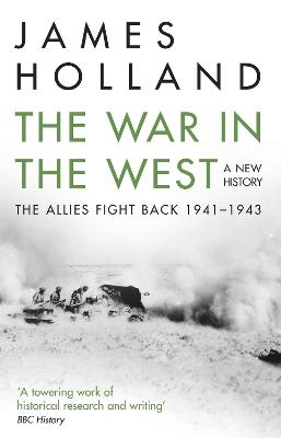 The War in the West: A New History by James Holland