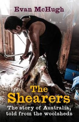 The The Shearers: The Story of Australia, Told from the Woolsheds by Evan McHugh