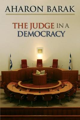 The Judge in a Democracy by Aharon Barak
