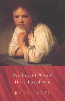 Rembrandt Would Have Loved You by Ruth Padel