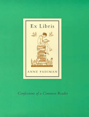 Ex Libris: Confessions of a Common Reader by Anne Fadiman