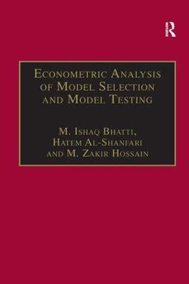 Econometric Analysis of Model Selection and Model Testing by M. Ishaq Bhatti