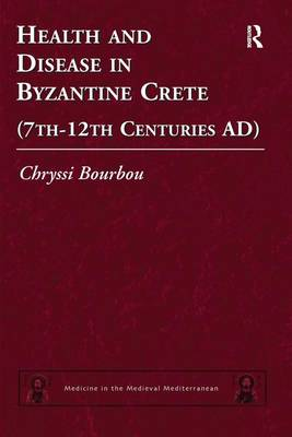Health and Disease in Byzantine Crete (7th-12th Centuries AD) book