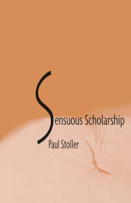 Sensuous Scholarship by Paul Stoller