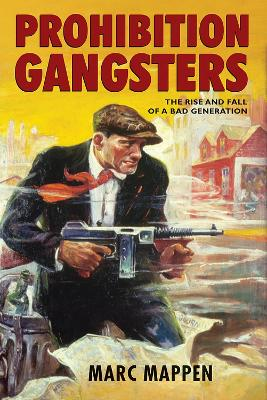 Prohibition Gangsters by Marc Mappen