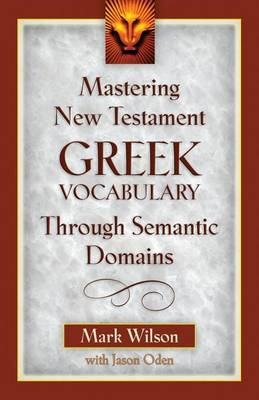 Mastering New Testament Greek Vocabulary Through Semantic Domains by Dr Mark Wilson