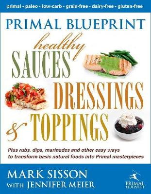 Primal Blueprint Healthy Sauces, Dressings and Toppings by Mark Sisson