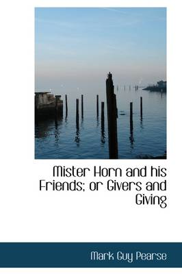 Mister Horn and His Friends; Or Givers and Giving by Mark Guy Pearse