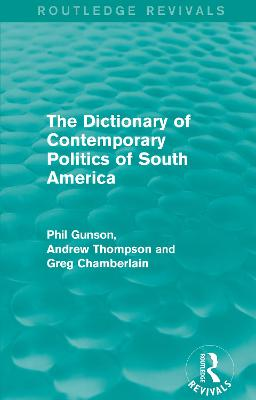 The Dictionary of Contemporary Politics of South America by Phil Gunson