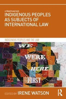 Indigenous Peoples as Subjects of International Law by Irene Watson