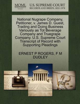 National Nugrape Company, Petitioner, V. James D. Guest, Trading and Doing Business Variously as Tot Beverage Company and Truegrape Company. U.S. Supreme Court Transcript of Record with Supporting Pleadings by Ernest P Rogers