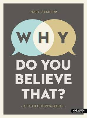 Why Do You Believe That? - Bible Study Book by Mary Jo Sharp