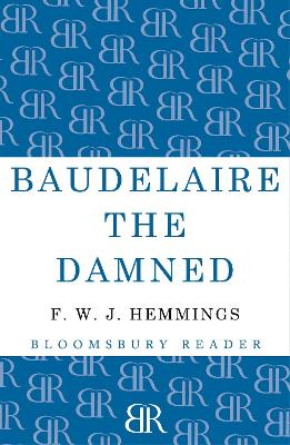 Baudelaire the Damned by F. W. J. Hemmings
