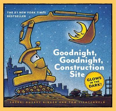 Goodnight, Goodnight, Construction Site Glow-in-the-Dark Edition by Sherri Duskey Rinker