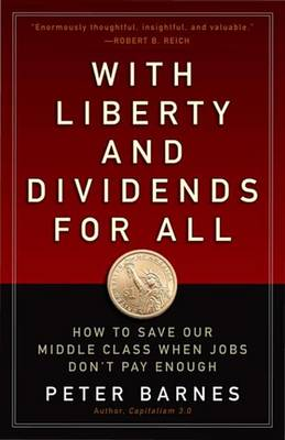 With Liberty and Dividends for All by Peter Barnes